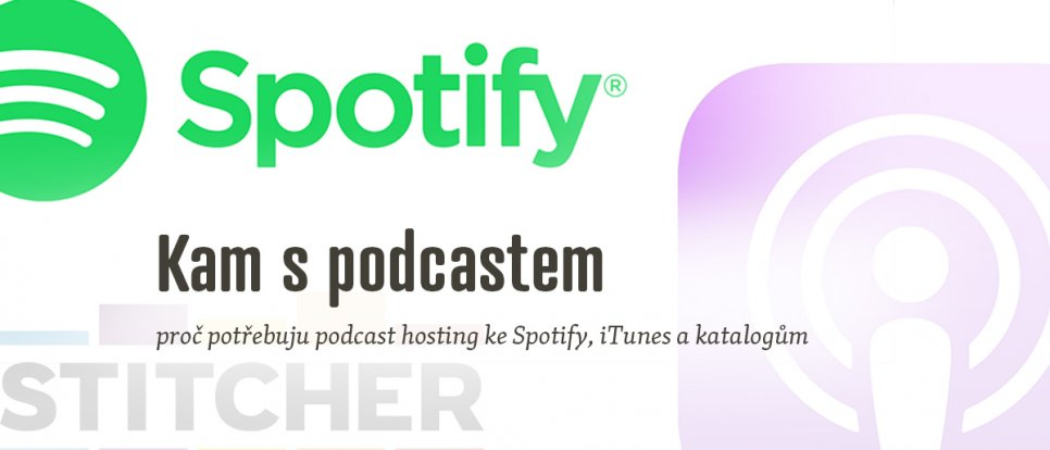 Kam s podcastem: proč potřebuju podcast hosting i když chci být dostupný na iTunes, Spotify a dalších službách