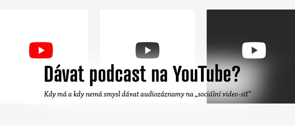 Mám svůj podcast nahrávat na YouTube?